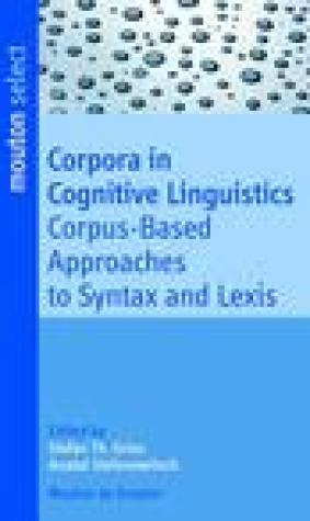 Corpora in Cognitive Linguistics. Corpus-Based Approaches to Syntax and Lexis (Mnchner Arbeiten zur Fremdsprachen-Forschung): Corpus-Based Approaches to Syntax and Lexis (Mouton Select)
