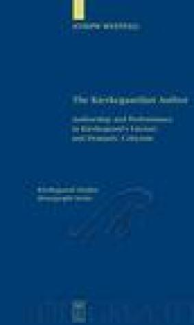 The Kierkegaardian Author: Authorship And Performance In Kierkegaard's Literary And Dramatic Criticism (Kierkegaard Studies: Monograph Series)