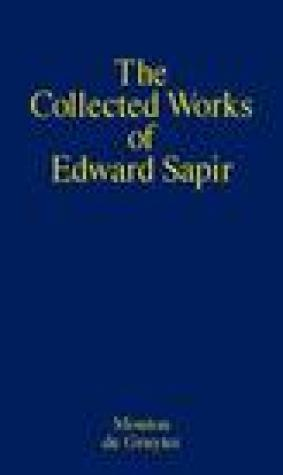 Sapir, Edward: The Collected Works: Volume 1: General Linguistics