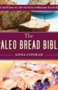 Download The Paleo Bread Bible: More Than 100 Grain-Free, Dairy-Free Recipes for Wholesome, Delicious Bread books