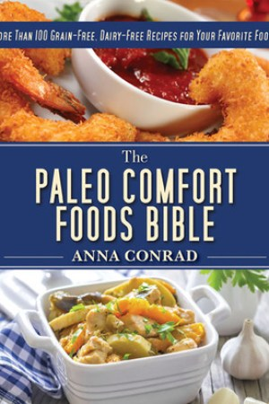 Reading books The Paleo Comfort Foods Bible: More Than 100 Grain-Free, Dairy-Free Recipes for Your Favorite Foods