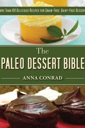 Reading books The Paleo Dessert Bible: More Than 100 Delicious Recipes for Grain-Free, Dairy-Free Desserts