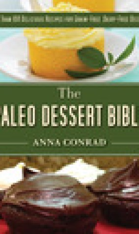 The Paleo Dessert Bible: More Than 100 Delicious Recipes for Grain-Free, Dairy-Free Desserts
