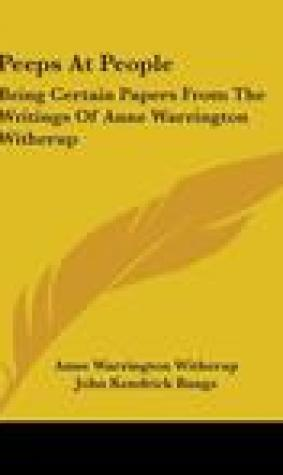 Peeps at People: Being Certain Papers from the Writings of Anne Warrington Witherup