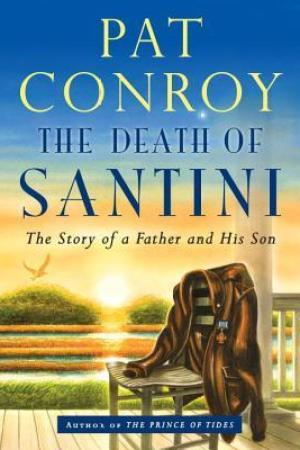 read online The Death of Santini: The Story of a Father and His Son