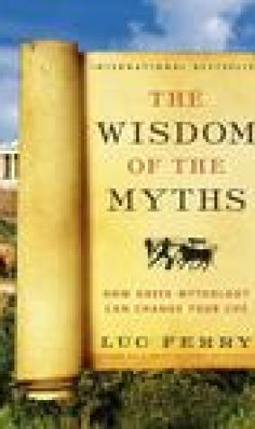 The Wisdom of the Myths: How Greek Mythology Can Change Your Life (Learning to Live, #2)