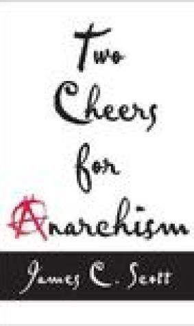 Two Cheers for Anarchism: Six Easy Pieces on Autonomy, Dignity and Meaningful Work and Play