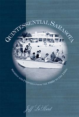 Quintessential Sarasota:: Stories and Pictures from the 1920s to the 1950s