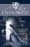 Download A King Ensnared: A Historical Novel of Scotland pdf / epub books
