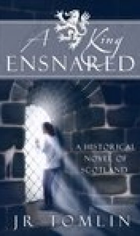 A King Ensnared: A Historical Novel of Scotland