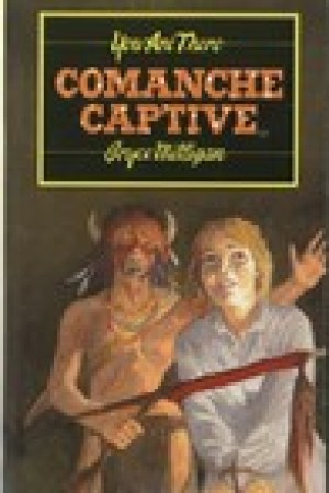 read online Comanche Captive: You Are There