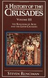 A History of the Crusades, Vol. III: The Kingdom of Acre and the Later Crusades