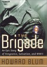 The Brigade: An Epic Story of Vengeance, Salvation & World War II