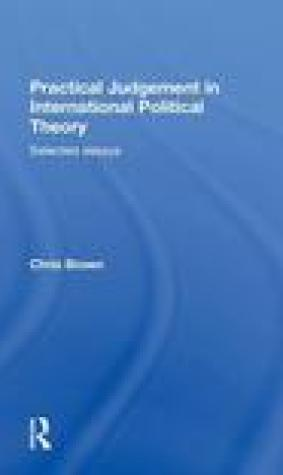 Practical Judgement in International Political Theory: Selected Essays