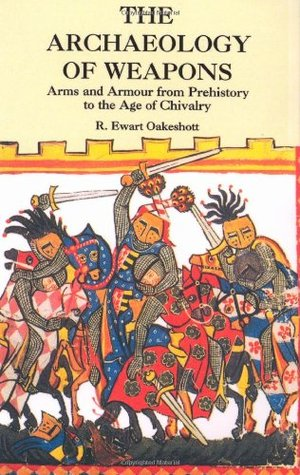 The Archaeology of Weapons: Arms and Armour from Prehistory to the Age of Chivalry