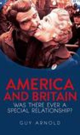 America and Britain: Was There Ever a Special Relationship?