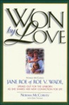 Won by Love: Norma McCorvey, Jane Roe of Roe V. Wade, Speaks Out for the Unborn As She Shares Her New Conviction for Life
