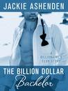 The Billion Dollar Bachelor (The Billionaire's Club, #1)