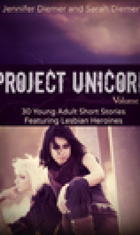 Project Unicorn, Volume 2: 30 Young Adult Short Stories Featuring Lesbian Heroines