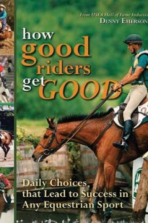 Reading books How Good Riders Get Good: Daily Choices That Lead to Success in Any Equestrian Sport