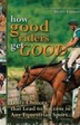 Download How Good Riders Get Good: Daily Choices That Lead to Success in Any Equestrian Sport books