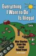 Download Everything I Want to Do Is Illegal: War Stories from the Local Food Front books