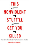 This Nonviolent Stuff'll Get You Killed: How Guns Made the Civil Rights Movement Possible