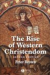 The Rise of Western Christendom: Triumph & Diversity 200–1000