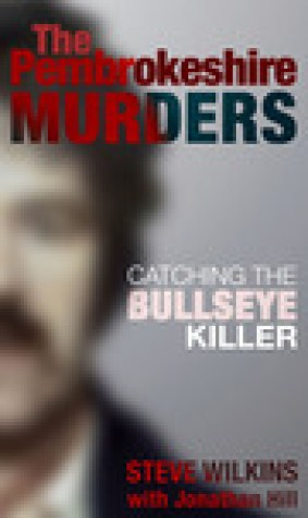 The Pembrokeshire Murders: Catching the Bullseye Killer