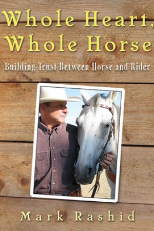 Reading books Whole Heart, Whole Horse: Developing Consistency, Dependability, Trust, and Peace of Mind Between Horse and Rider