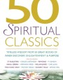 50 Spiritual Classics: Timeless Wisdom From 50 Great Books of Inner Discovery, Enlightenment and Purpose