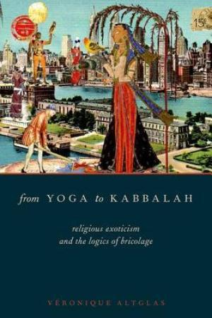 Reading books From Yoga to Kabbalah: Religious Exoticism and the Logics of Bricolage