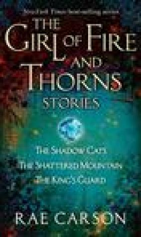 The Girl of Fire and Thorns Stories (Fire and Thorns, #0.5-0.7)