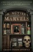 Download Dr. Mtter's Marvels: A True Tale of Intrigue and Innovation at the Dawn of Modern Medicine pdf / epub books