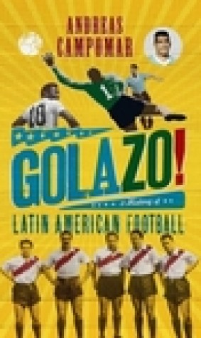 Golazo!: A History of Latin American Football