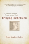 Bringing Bubbe Home: A Memoir of Letting Go Through Love and Death