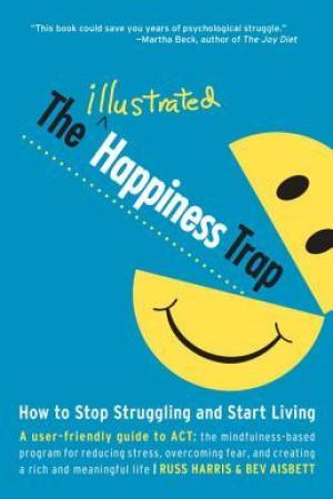 Reading books The Illustrated Happiness Trap: How to Stop Struggling and Start Living