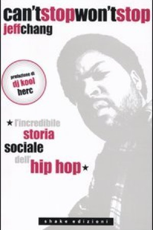 Reading books Can't stop won't stop: L'incredibile storia sociale dell'hip-hop