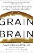 Download Grain Brain: The Surprising Truth about Wheat, Carbs, and Sugar--Your Brain's Silent Killers books