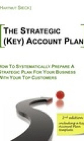 The strategic (Key) Account Plan: How to systematically prepare a strategic plan for your business with your top customers
