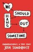 Download We Should Hang Out Sometime: Embarrassingly, a True Story books