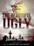 The Beautiful-Ugly (The Beautiful-Ugly Trilogy, #1)