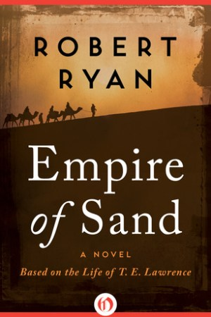 Reading books Empire of Sand: A Novel Based on the Life of T. E. Lawrence