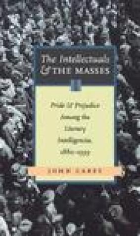 The Intellectuals and The Masses: Pride and Prejudice Among the Literary Intelligentsia, 1880-1939