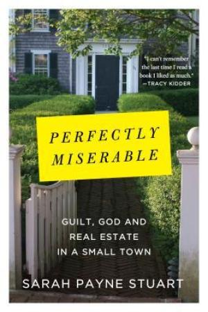 Reading books Perfectly Miserable: Guilt, God and Real Estate in a Small Town