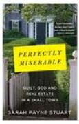 Download Perfectly Miserable: Guilt, God and Real Estate in a Small Town books