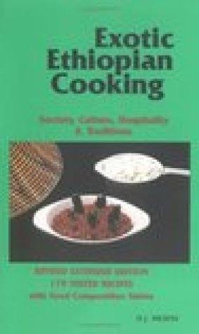 Exotic Ethiopian Cooking: Society, Culture, Hospitality & Traditions