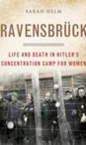 Ravensbrck: Life and Death in Hitler's Concentration Camp for Women