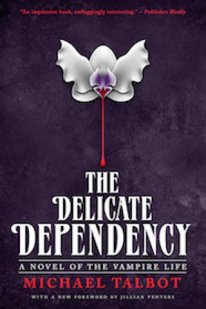 Reading books The Delicate Dependency: A Novel of the Vampire Life