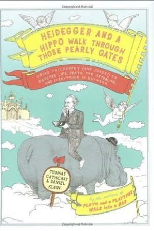 Reading books Heidegger and a Hippo Walk Through Those Pearly Gates: Using Philosophy (and Jokes!) to Explore Life, Death, the Afterlife, and Everything in Between